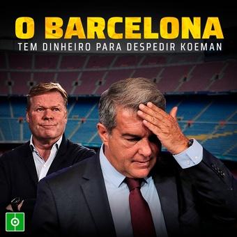 O Barcelona / tem dinheiro para despedir Koeman, 18/09/2021